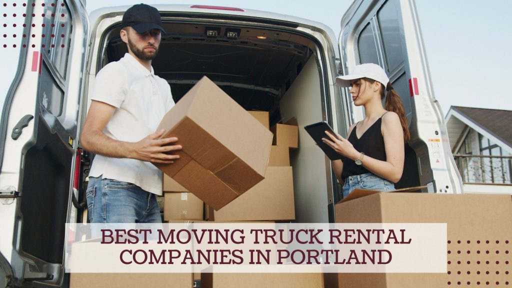 Best Moving Truck Rental Companies in Portland