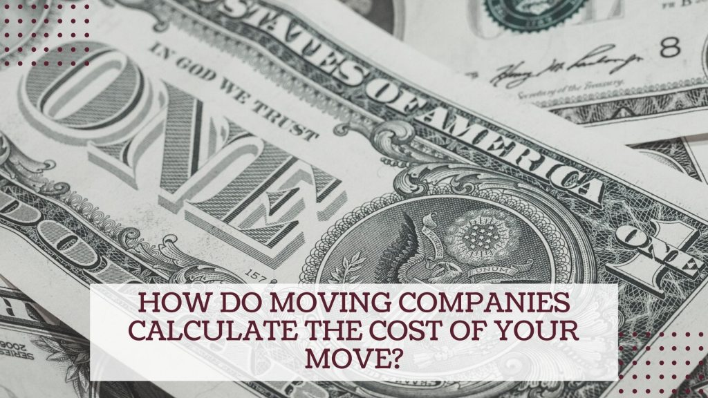 How do Moving Companies calculate the Cost of Your Move?