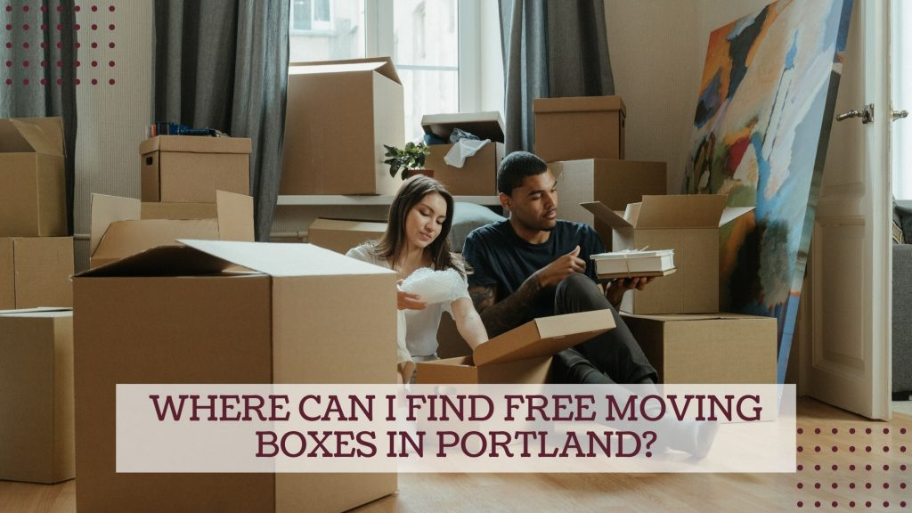 Where can I find FREE Moving Boxes in Portland?